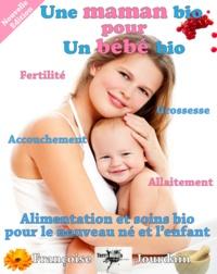 Françoise Jourdain - Une maman bio pour un bébé bio.