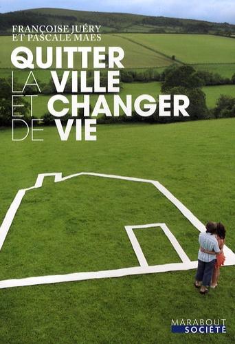 Françoise Juéry et Pascale Maes - Quitter la ville et changer de vie.
