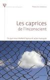 Françoise Juranville - Les caprices de l'inconscient - Ce que nous révèlent lapsus et actes manqués.