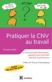 Françoise Keller - Pratiquer la CNV au travail - La communication NonViolente, passeport pour réconcilier bien être et performance.