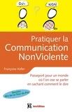 Françoise Keller - Pratiquer la Communication Non Violente - Passeport pour un monde où l'on ose se parler.