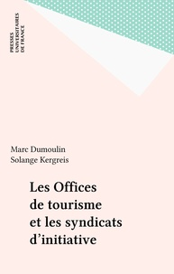 Françoise Kergreis et Marc Dumoulin - Les offices de tourisme et syndicats d'initiative.