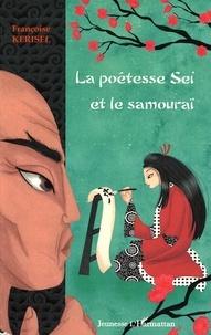 Françoise Kerisel - La poétesse Sei et le samouraï.