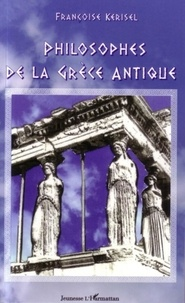 Françoise Kerisel - Philosophes de la Grèce Antique.