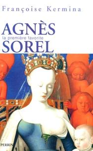 Françoise Kermina - Agnès Sorel - La première favorite.