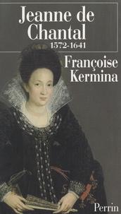 Françoise Kermina - Jeanne de Chantal, 1572-1641.