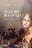 Françoise Kermina - Les dames de Courlande - Egéries russes au XIXe siècle.