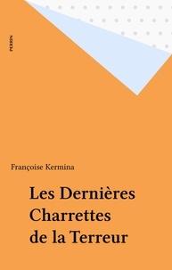 Françoise Kermina - Les Dernières charrettes de la Terreur.