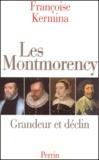 Françoise Kermina - Les Montmorency. - Grandeur et déclin.