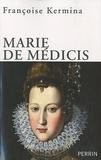 Françoise Kermina - Marie de Médicis - Reine, régente et rebelle.