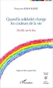 Françoise Knockaert - Quand la solidarité change les couleurs de la vie - Du SEL sur le feu.
