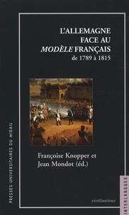 Françoise Knopper et Jean Mondot - L'Allemagne face au modèle français - De 1789 à 1815.