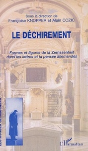 Françoise Knopper et Alain Cozic - Le déchirement - Formes et figures de la Zerrissenheit dans les lettres et la pensée allemandes.