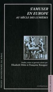 Françoise Knopper et Elisabeth Détis - S'amuser en Europe au siècle des Lumières.