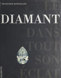 Françoise Kostolany et Didier Brodbeck - Le diamant dans tout son éclat.