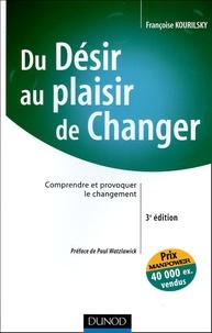 Françoise Kourilsky - Du désir au plaisir de changer - Comprendre et provoquer le changement.