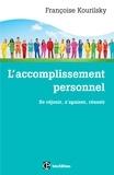 Françoise Kourilsky - L'accomplissement personnel - Se réjouir, s'apaiser, réussir.