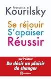 Françoise Kourilsky - Se réjouir, s'apaiser, réussir - Petite écologie du management de soi - Approche à s'aider soi-même.