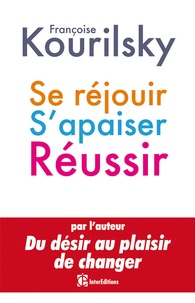 Françoise Kourilsky - Se réjouir, s'apaiser, réussir.