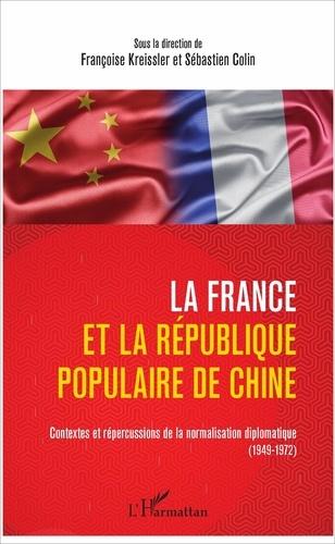 Françoise Kreissler et Sébastien Colin - La France et la République populaire de Chine - Contextes et répercussions de la normalisation diplomatique (1949-1972).