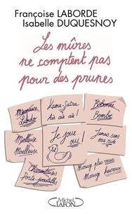Françoise Laborde et Isabelle Duquesnoy - Les mûres ne comptent pas pour des prunes.