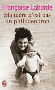 Françoise Laborde - Ma mère n'est pas un philodendron.