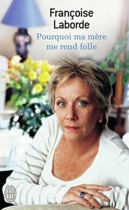 Françoise Laborde - Pourquoi ma mère me rend folle.