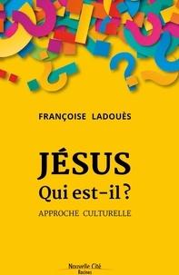 Françoise Ladouès - Jésus qui est-il ? - Approche culturelle.