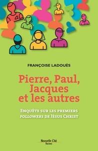 Françoise Ladouès - Pierre, Paul, Jacques et les autres.