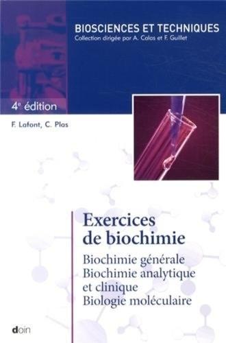 Françoise Lafont et Christian Plas - Exercices de biochimie - Biochimie générale, biochimie analytique et clinique, biologie moléculaire.