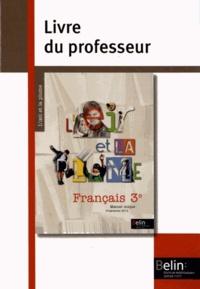 Françoise Lagache et Eric Pellet - Français 3e L'oeil et la plume - Livre du professeur, programme 2012.