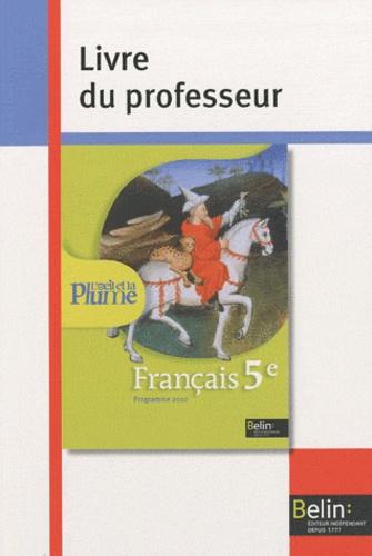 Françoise Lagache - Français 5e L'oeil et la plume - Livre du professeur, programme 2010.