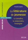 Françoise Lagache - La littérature de jeunesse - La connaître, la comprendre, l'enseigner.
