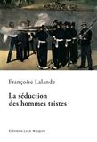 Françoise Lalande - La séduction des hommes tristes - Une histoire d'amour tragique.
