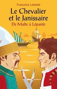 Françoise Lalande - Le Chevalier et le Janissaire - De Malte à Lépante.