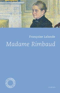 Françoise Lalande - Madame Rimbaud.