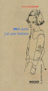 Françoise Lalande - Moi aussi j'ai une histoire.