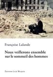 Françoise Lalande - Nous veillerons ensemble sur le sommeil des hommes - Un roman qui prône l'amour.
