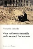 Françoise Lalande - Nous veillerons ensemble sur le sommeil des hommes.