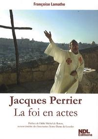 Françoise Lamathe - Jacques Perrier - La foi en actes.