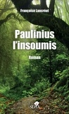 Françoise Lancréot - Paulinius l'insoumis.