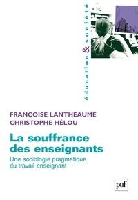 Françoise Lantheaume et Christophe Hélou - La souffrance des enseignants - Une sociologie pragmatique du travail enseignant.