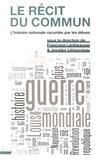 Françoise Lantheaume et Jocelyn Létourneau - Le récit du commun - L'histoire nationale racontée par les élèves.