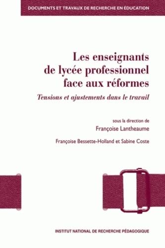 Françoise Lantheaume - Les enseignants de lycée professionnel face aux réformes - Tensions et ajustements dans le travail.