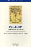 Françoise Lartillot - Dada Berlin - Une révolution culturelle ?.