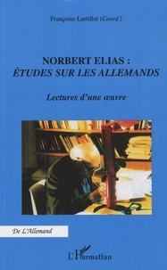 Françoise Lartillot - Norbert Elias : Etudes sur les allemands - Lectures d'une oeuvre.