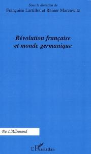 Françoise Lartillot et Reiner Marcowitz - Révolution française et monde germanique.