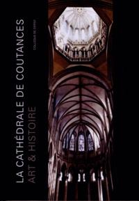Françoise Laty et Pierre Bouet - La cathédrale de Coutances - Art & Histoire.