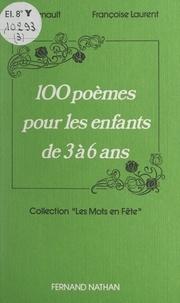 Françoise Laurent et Jean Renault - 100 poèmes pour les enfants de 3 à 6 ans.
