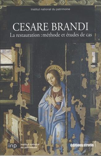 Françoise Laurent - Cesare Brandi - La restauration : méthodes et études de cas.